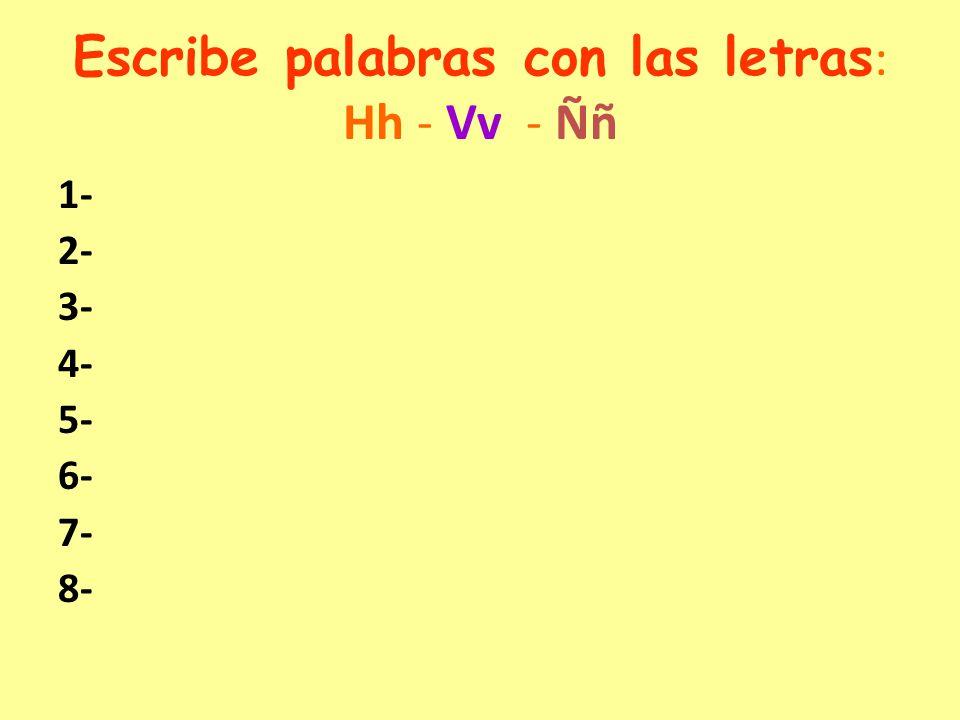Escribe palabras con las letras: Hh - Vv - Ññ