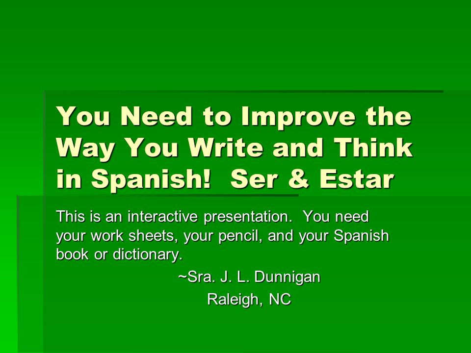 You Need to Improve the Way You Write and Think in Spanish! Ser & Estar