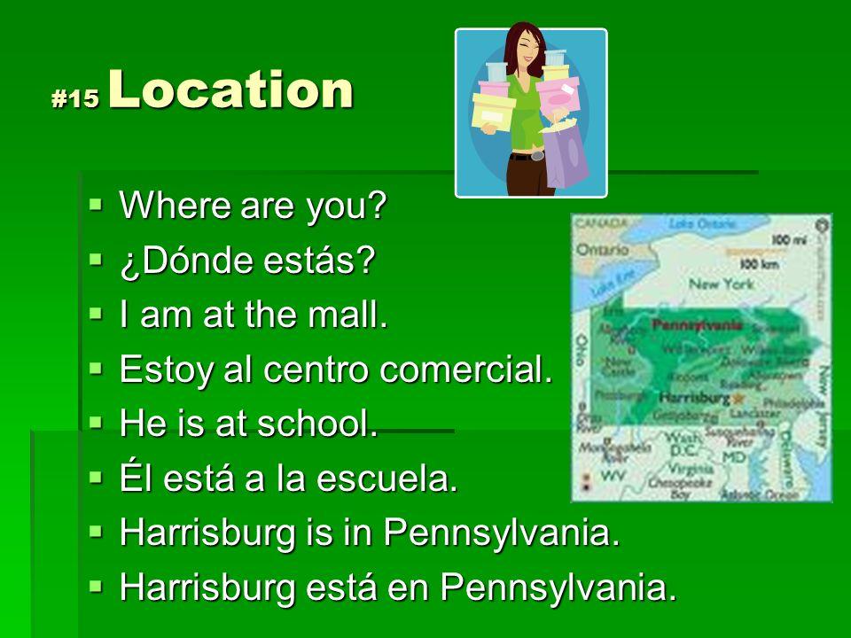 Estoy al centro comercial. He is at school. Él está a la escuela.