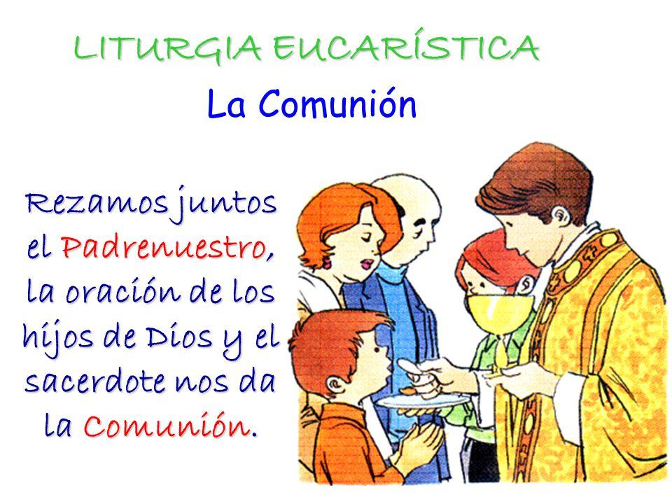LITURGIA EUCARÍSTICA La Comunión