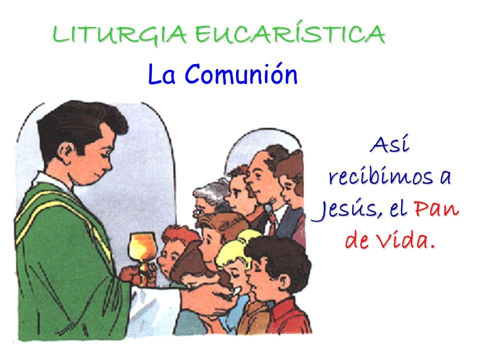 Así recibimos a Jesús, el Pan de Vida.