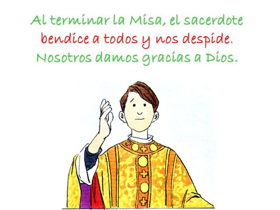 Al terminar la Misa, el sacerdote bendice a todos y nos despide
