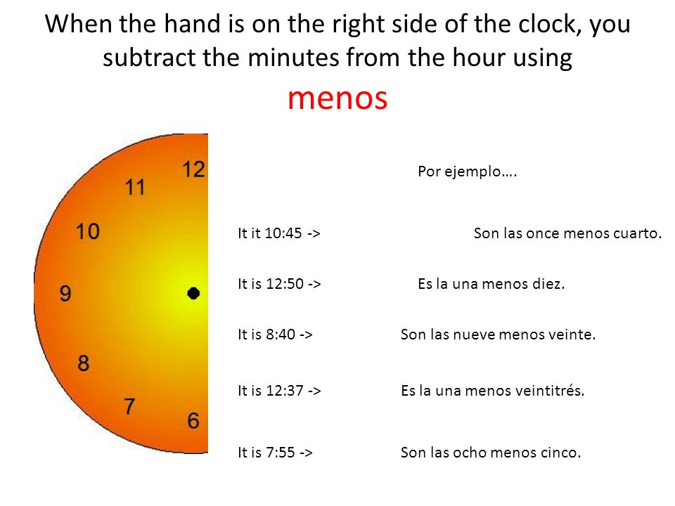 When the hand is on the right side of the clock, you subtract the minutes from the hour using menos