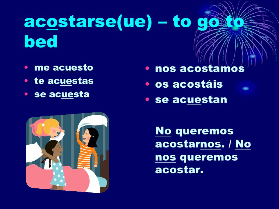 acostarse(ue) – to go to bed