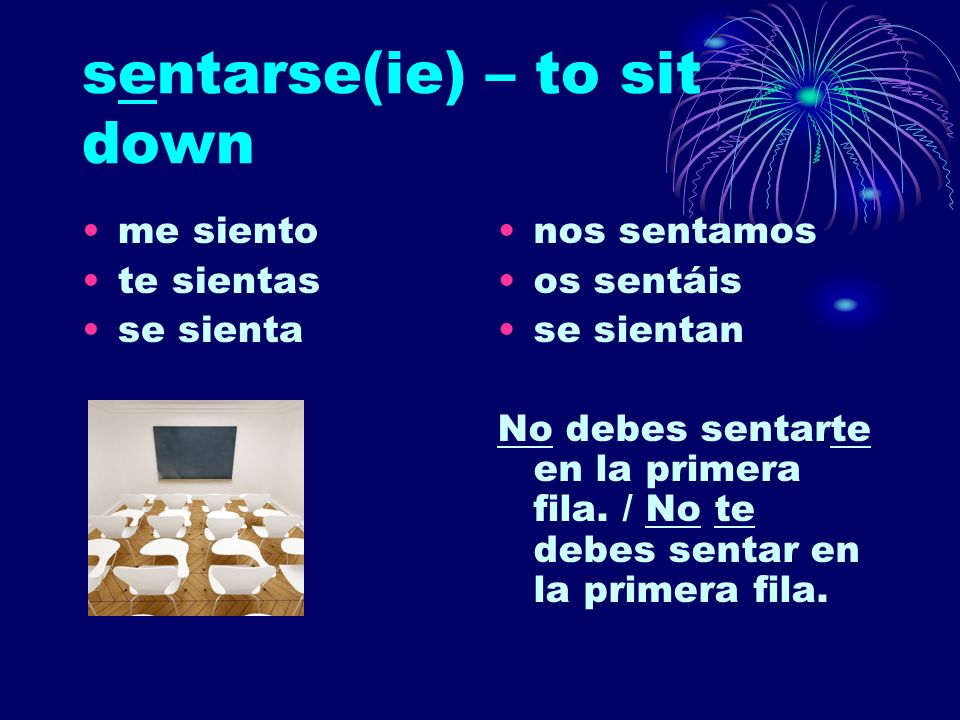 sentarse(ie) – to sit down