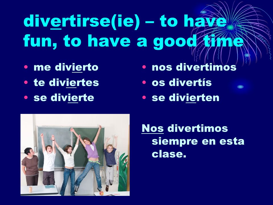 divertirse(ie) – to have fun, to have a good time