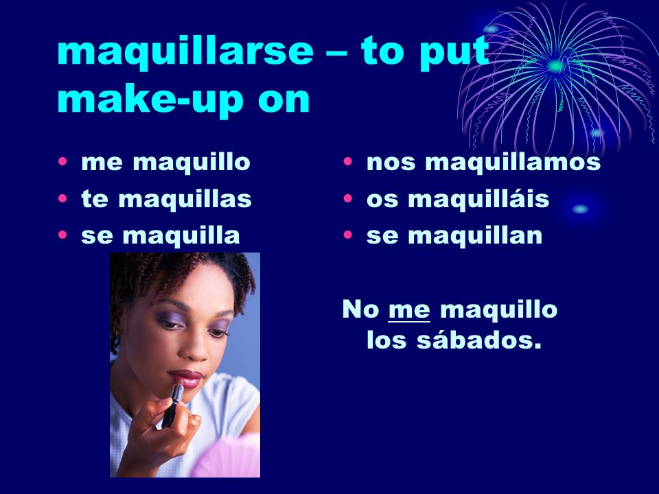maquillarse – to put make-up on