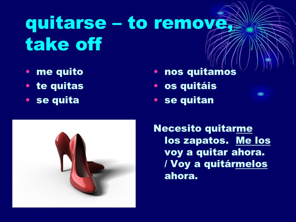 quitarse – to remove, take off