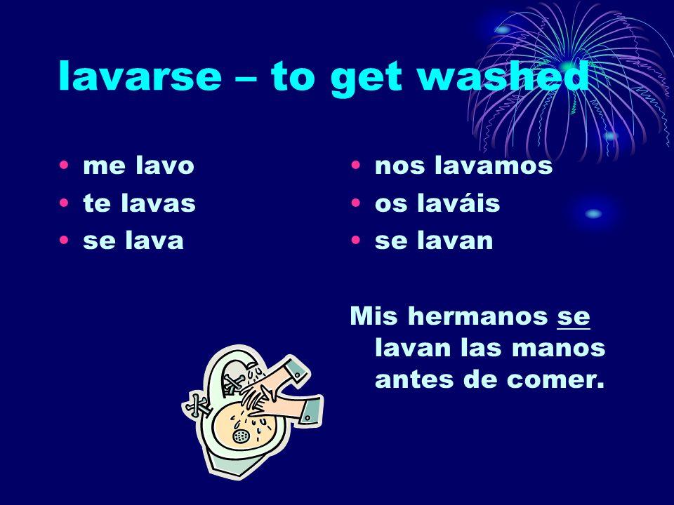 lavarse – to get washed me lavo te lavas se lava nos lavamos os laváis