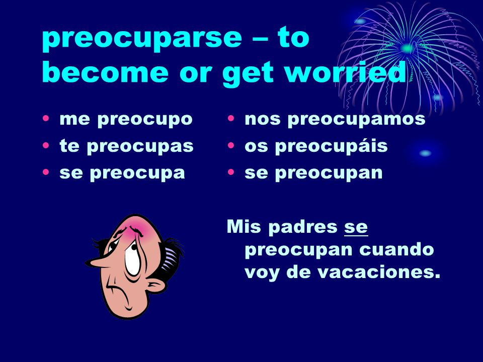 preocuparse – to become or get worried