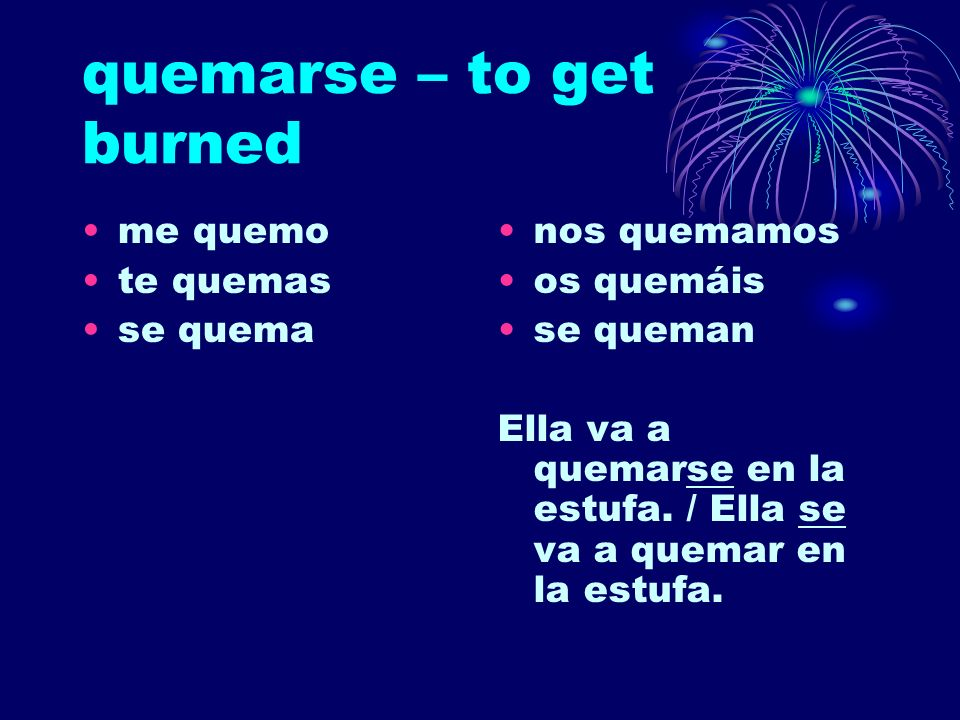quemarse – to get burned