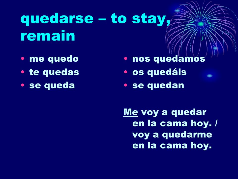quedarse – to stay, remain