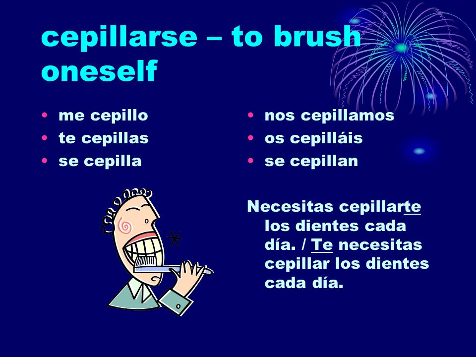 cepillarse – to brush oneself