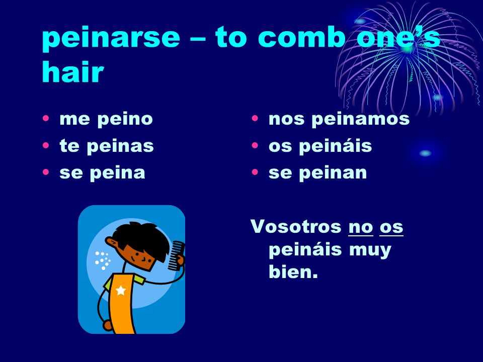 peinarse – to comb one's hair