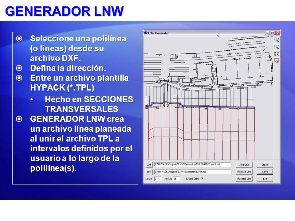 GENERADOR LNWSeleccione una polilínea (o líneas) desde su archivo DXF. Defina la dirección. Entre un archivo plantilla HYPACK (*.TPL)