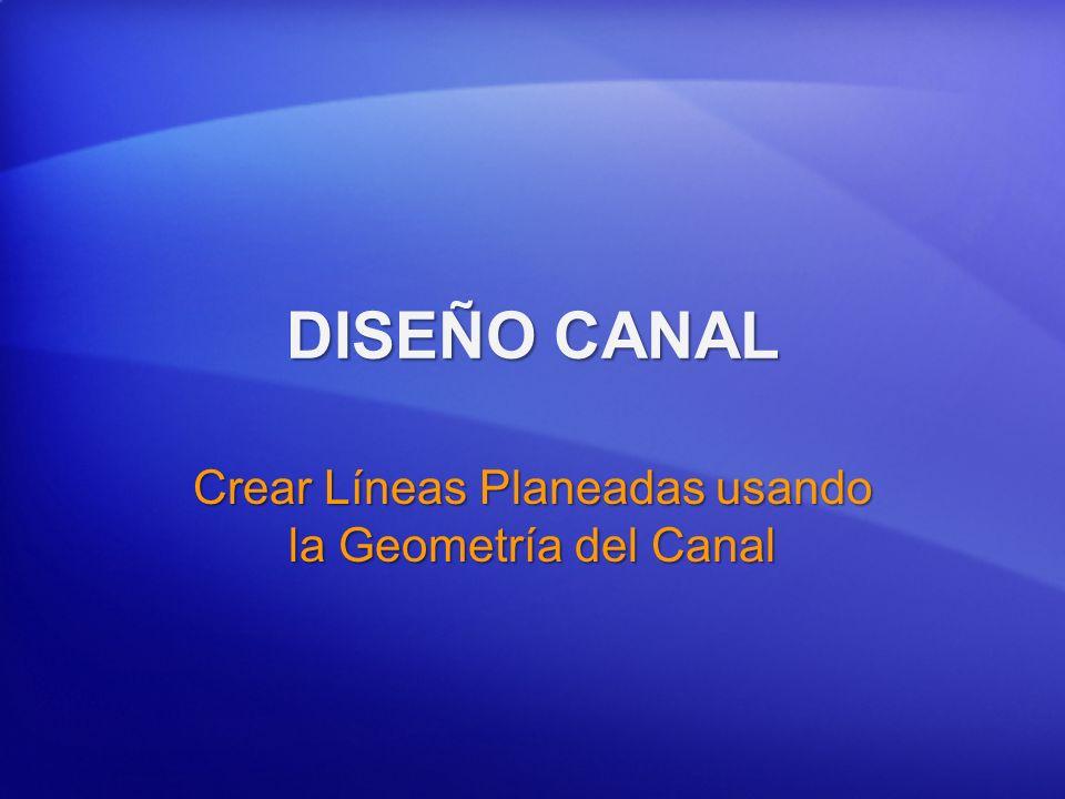 Crear Líneas Planeadas usando la Geometría del Canal