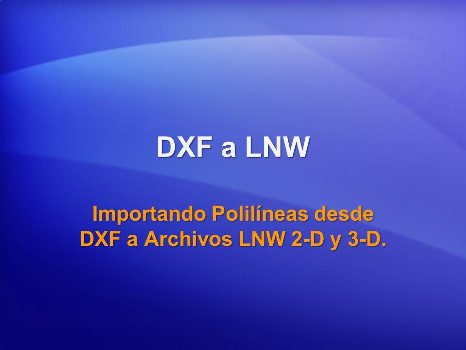 Importando Polilíneas desde DXF a Archivos LNW 2-D y 3-D.