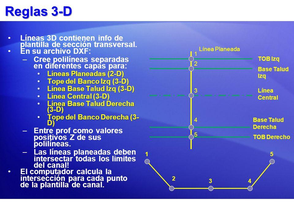 Reglas 3-D Líneas 3D contienen info de plantilla de sección transversal. En su archivo DXF: Cree polilíneas separadas en diferentes capas para: