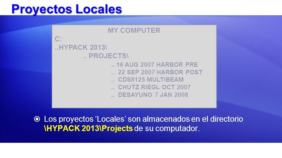Proyectos LocalesMY COMPUTER. C: ..HYPACK 2013\ .. PROJECTS\ .. 16 AUG 2007 HARBOR PRE. .. 22 SEP 2007 HARBOR POST.