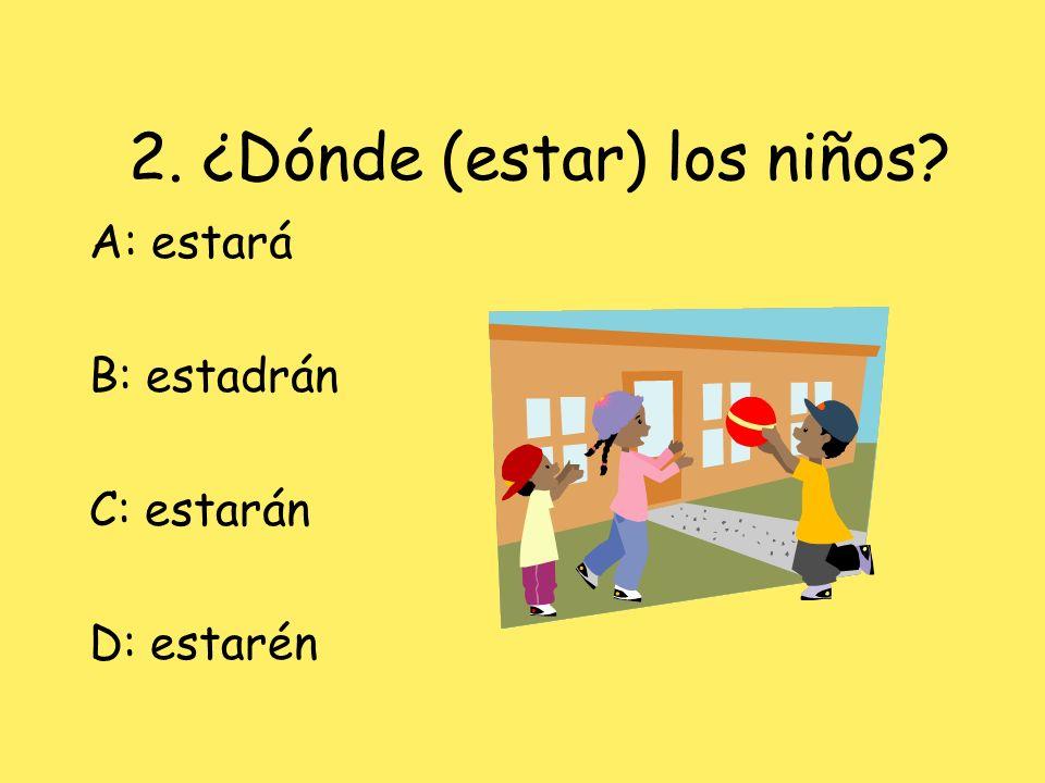 2. ¿Dónde (estar) los niños