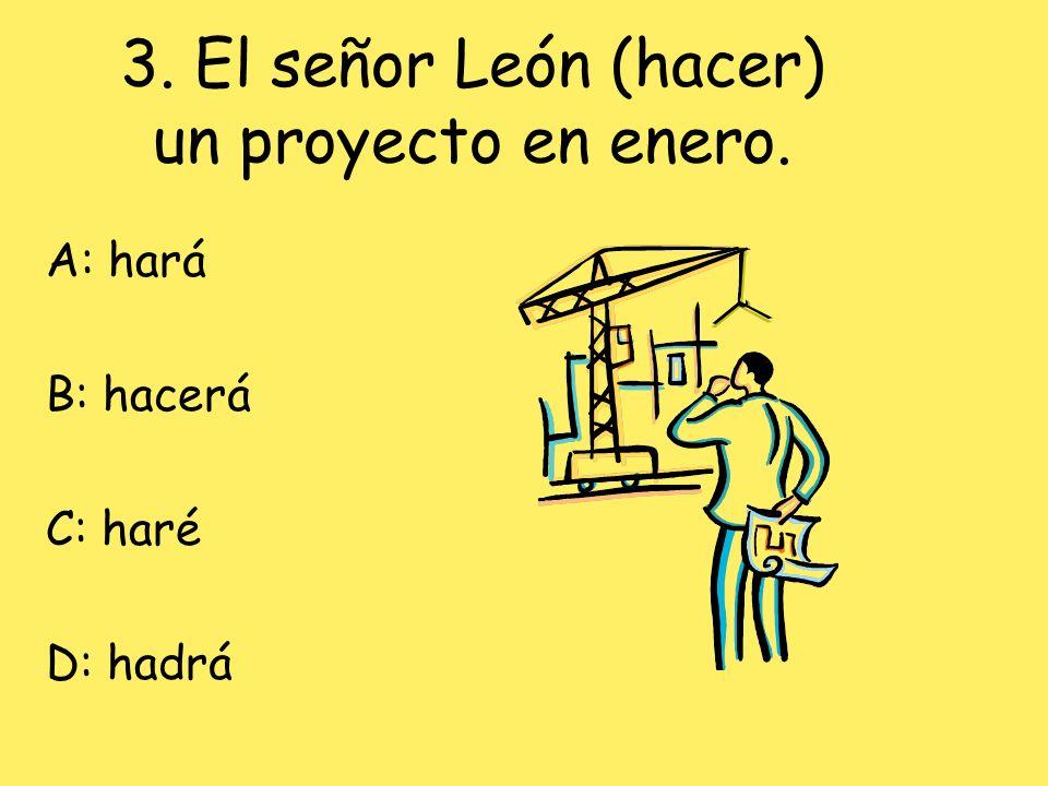 3. El señor León (hacer) un proyecto en enero.