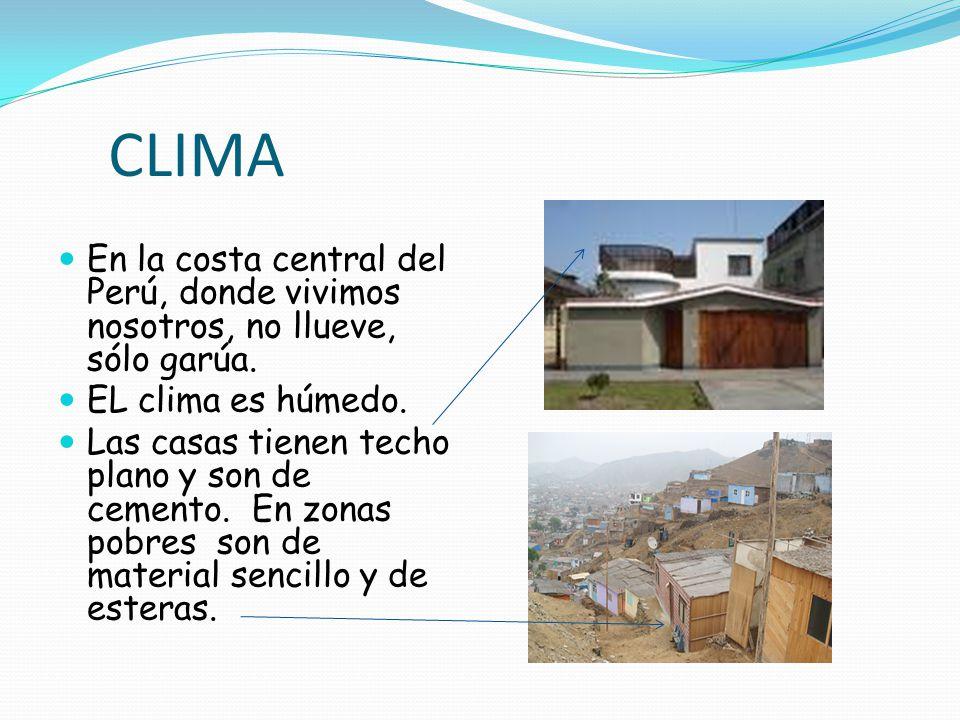 CLIMA En la costa central del Perú, donde vivimos nosotros, no llueve, sólo garúa. EL clima es húmedo.