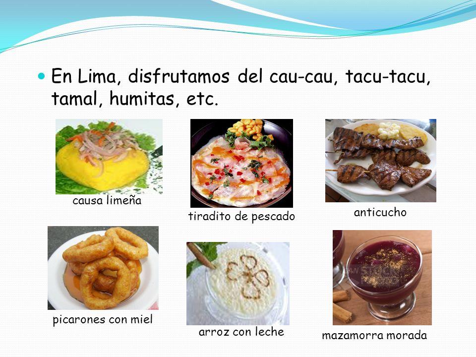 En Lima, disfrutamos del cau-cau, tacu-tacu, tamal, humitas, etc.