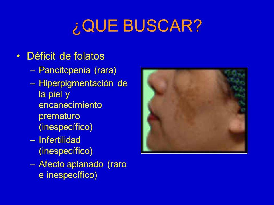 ¿QUE BUSCAR Déficit de folatos Pancitopenia (rara)