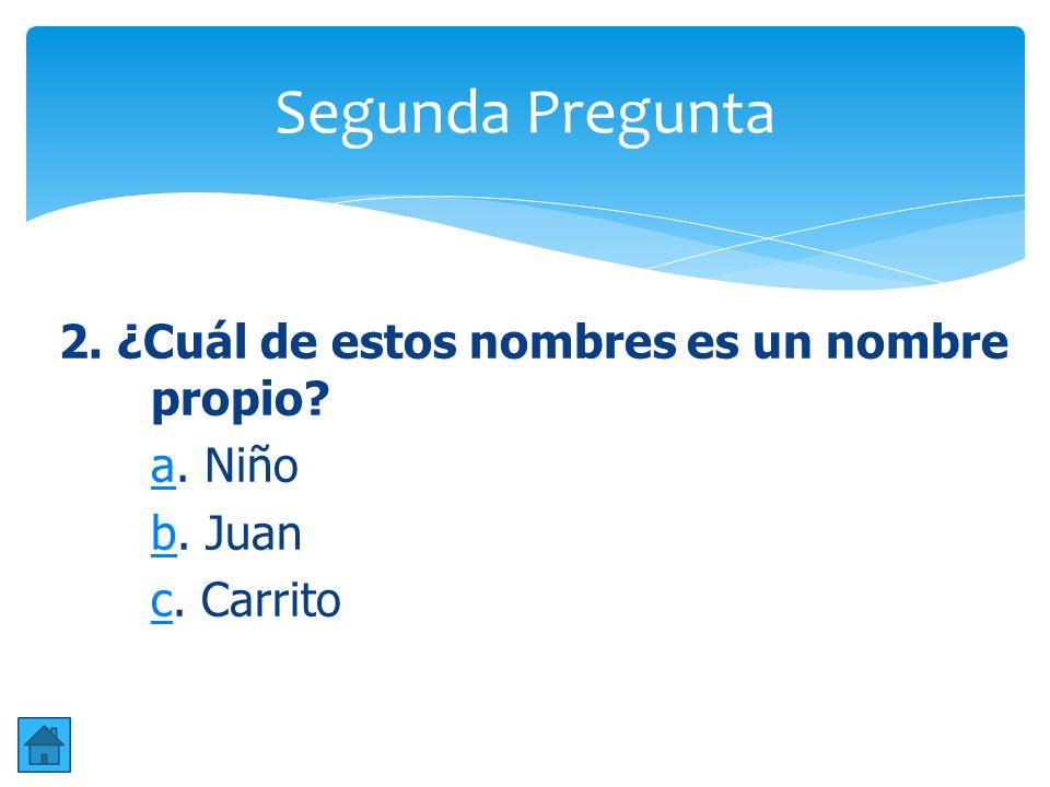 Segunda Pregunta 2. ¿Cuál de estos nombres es un nombre propio