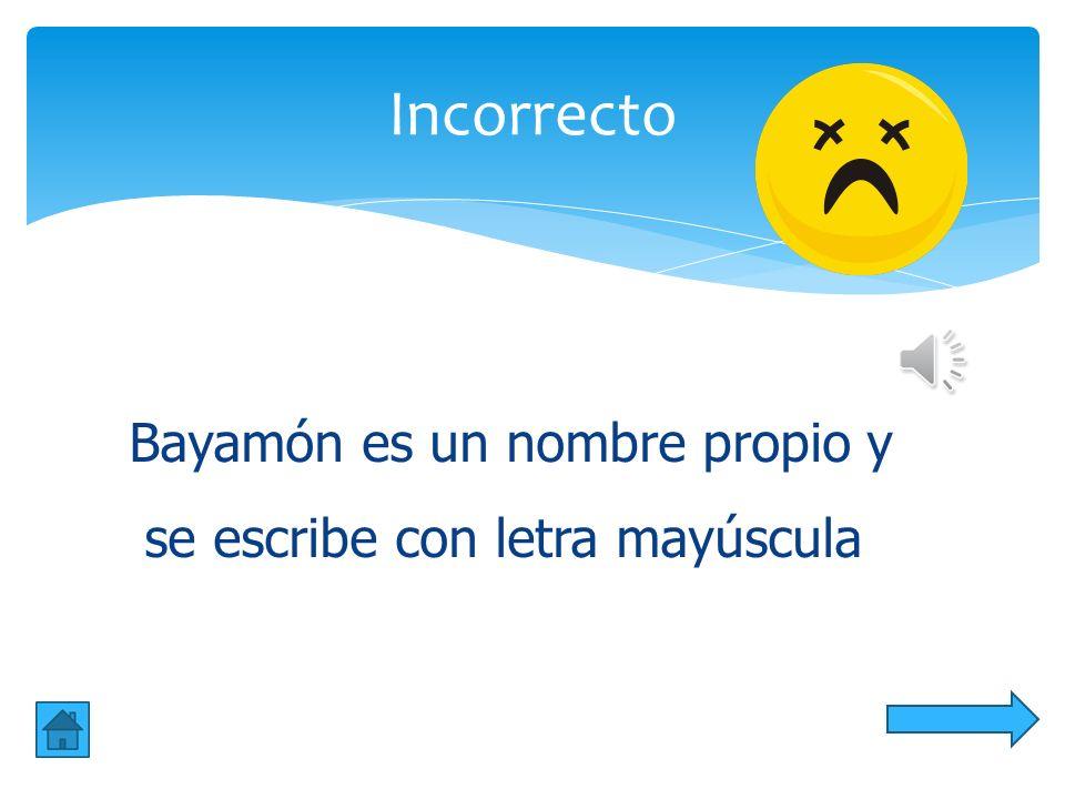 Incorrecto Bayamón es un nombre propio y se escribe con letra mayúscula
