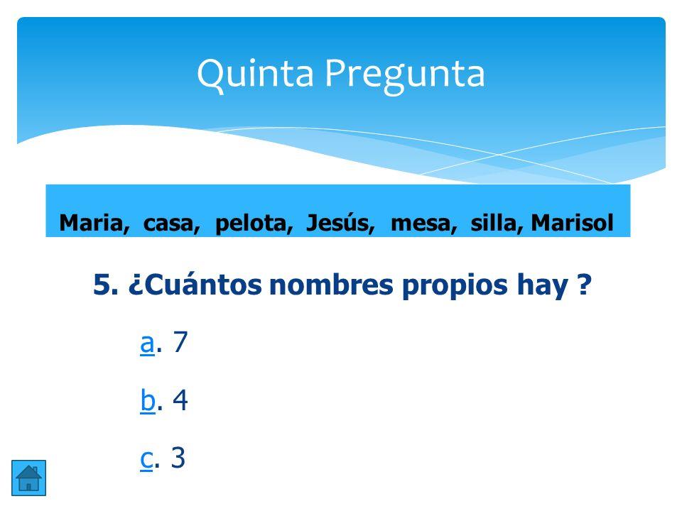 Quinta Pregunta 5. ¿Cuántos nombres propios hay .