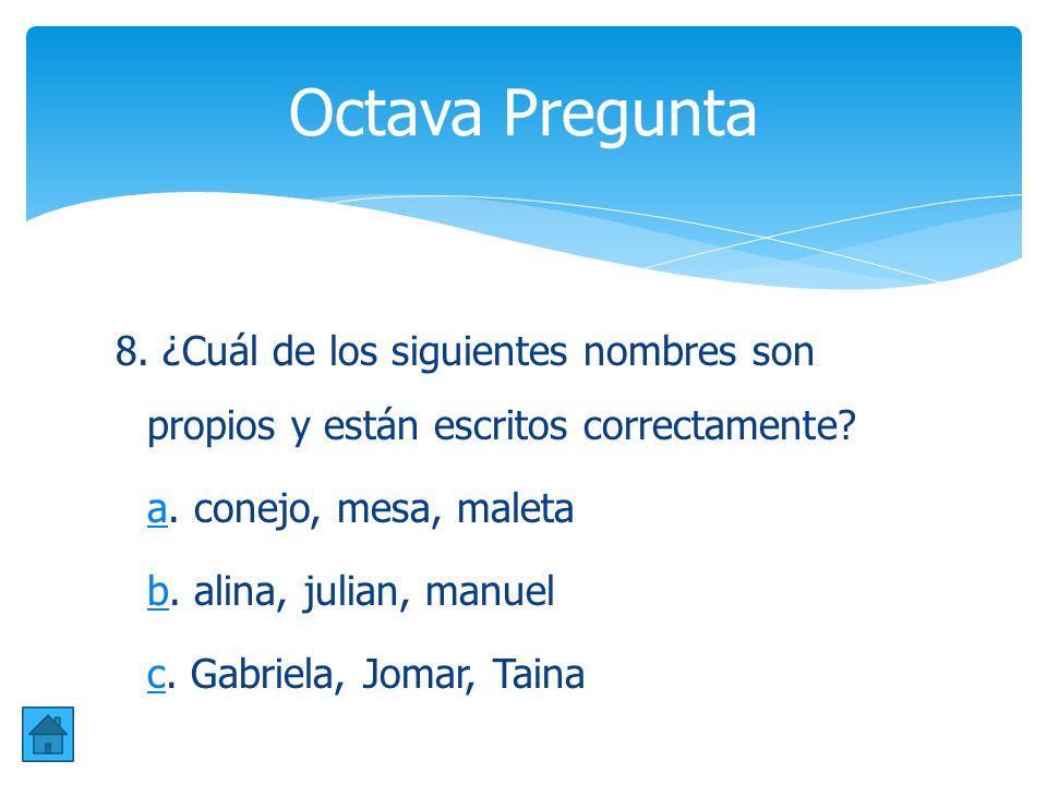 Octava Pregunta 8. ¿Cuál de los siguientes nombres son propios y están escritos correctamente a. conejo, mesa, maleta.