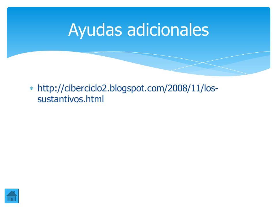 Ayudas adicionales http://ciberciclo2.blogspot.com/2008/11/los-sustantivos.html