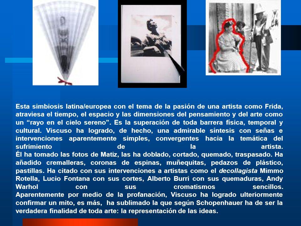 Esta simbiosis latina/europea con el tema de la pasión de una artista como Frida, atraviesa el tiempo, el espacio y las dimensiones del pensamiento y del arte como un rayo en el cielo sereno .