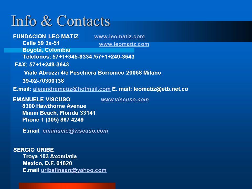Info & ContactsFUNDACION LEO MATIZ www.leomatiz.com Calle 59 3a-51 Bogotá, Colombia Telefonos: 57+1+345-9334 /57+1+249-3643.