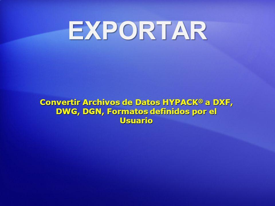 EXPORTAR Convertir Archivos de Datos HYPACK® a DXF, DWG, DGN, Formatos definidos por el Usuario