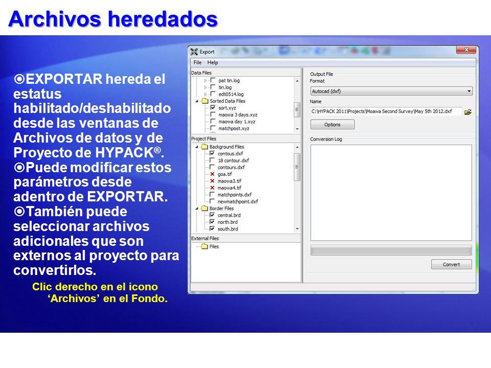 Archivos heredadosEXPORTAR hereda el estatus habilitado/deshabilitado desde las ventanas de Archivos de datos y de Proyecto de HYPACK®.