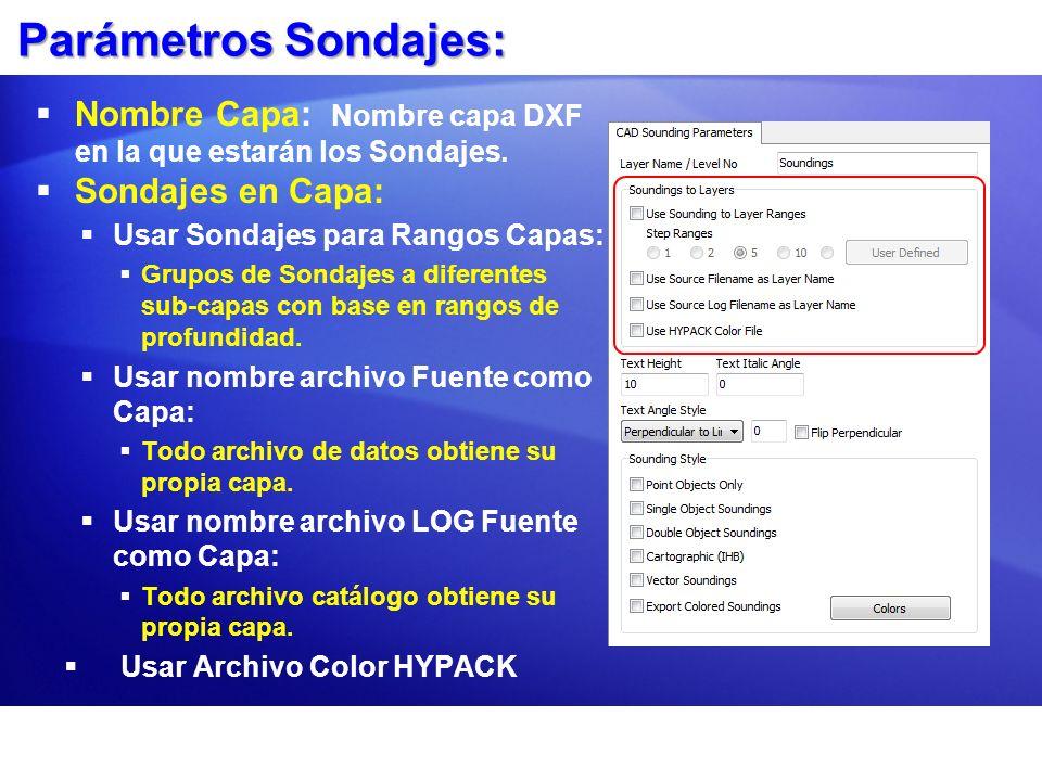 Parámetros Sondajes:Nombre Capa: Nombre capa DXF en la que estarán los Sondajes. Sondajes en Capa: