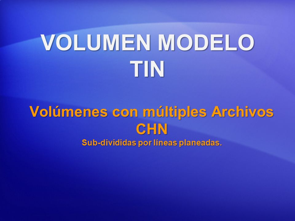 VOLUMEN MODELO TIN Volúmenes con múltiples Archivos CHN