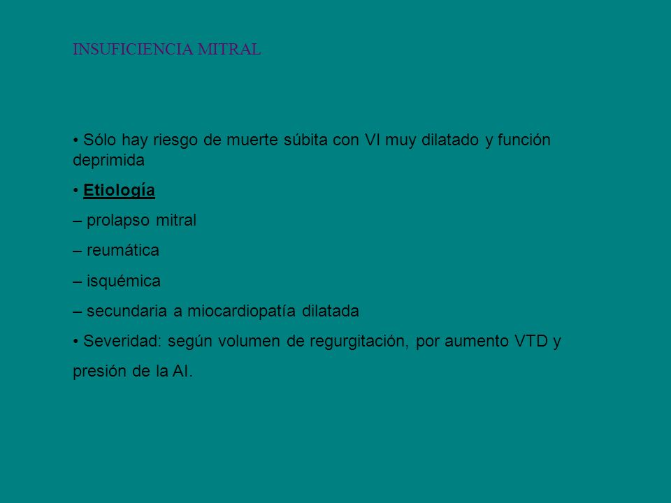 INSUFICIENCIA MITRAL • Sólo hay riesgo de muerte súbita con VI muy dilatado y función deprimida. • Etiología.