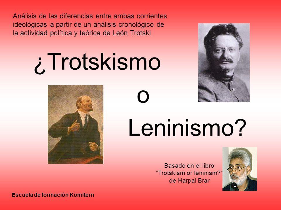 Basado en el libro Trotskism or leninism de Harpal Brar