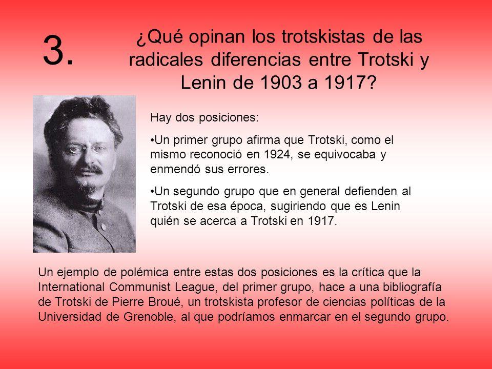 3. ¿Qué opinan los trotskistas de las radicales diferencias entre Trotski y Lenin de 1903 a 1917 Hay dos posiciones: