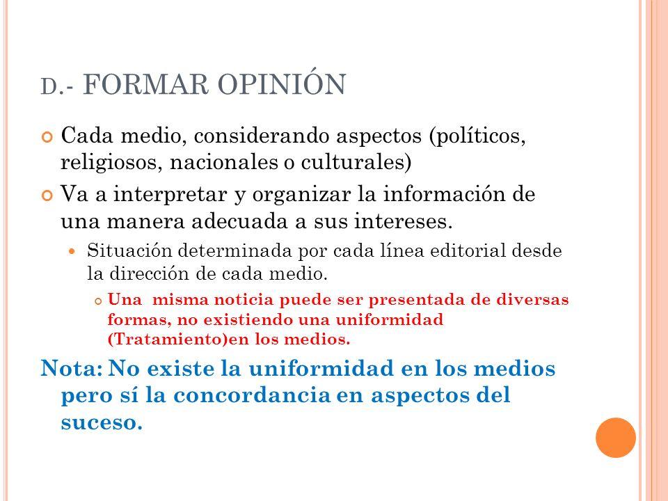 d.- FORMAR OPINIÓN Cada medio, considerando aspectos (políticos, religiosos, nacionales o culturales)