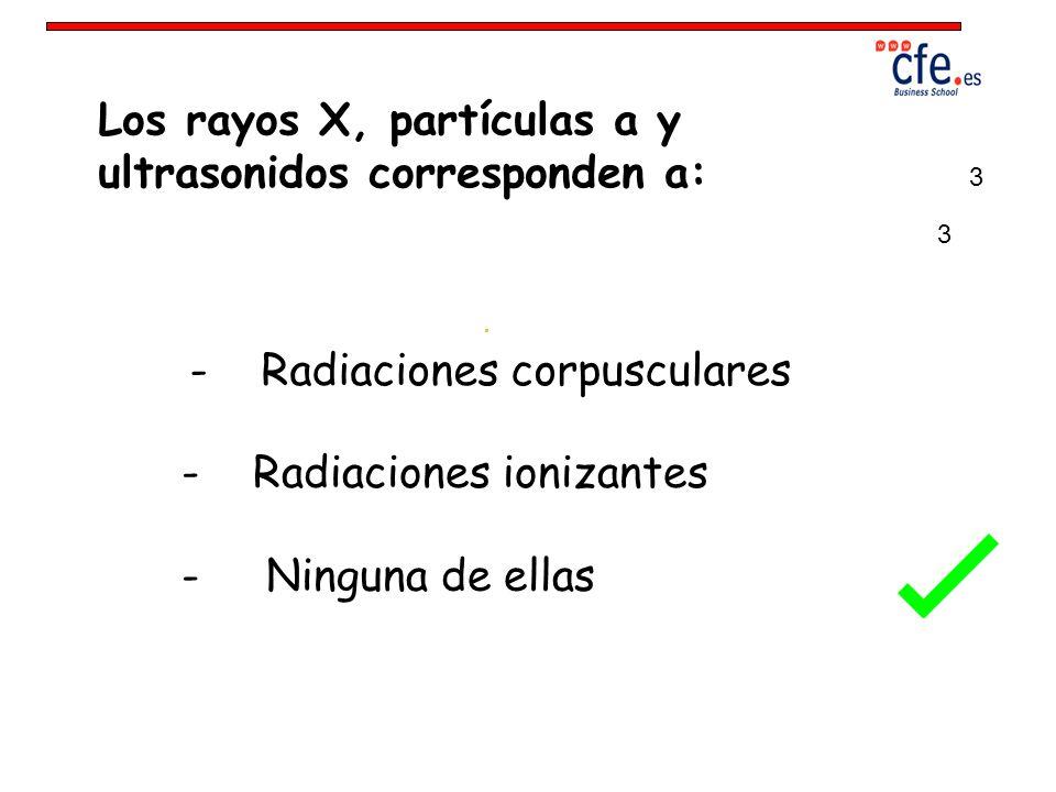 Los rayos X, partículas a y ultrasonidos corresponden a: