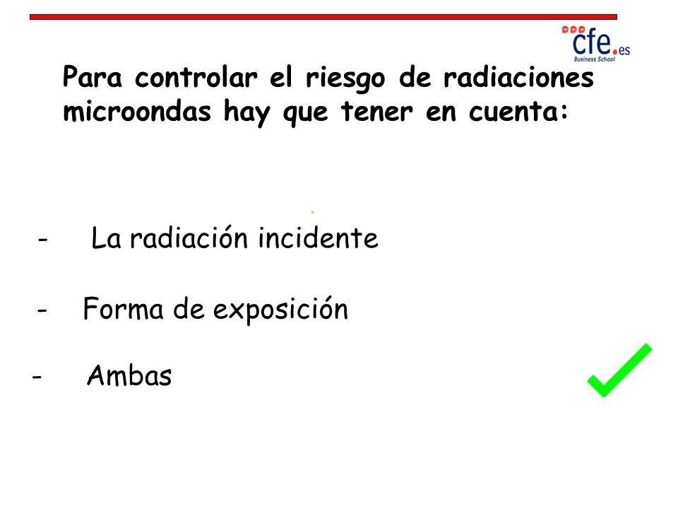 Para controlar el riesgo de radiaciones microondas hay que tener en cuenta: