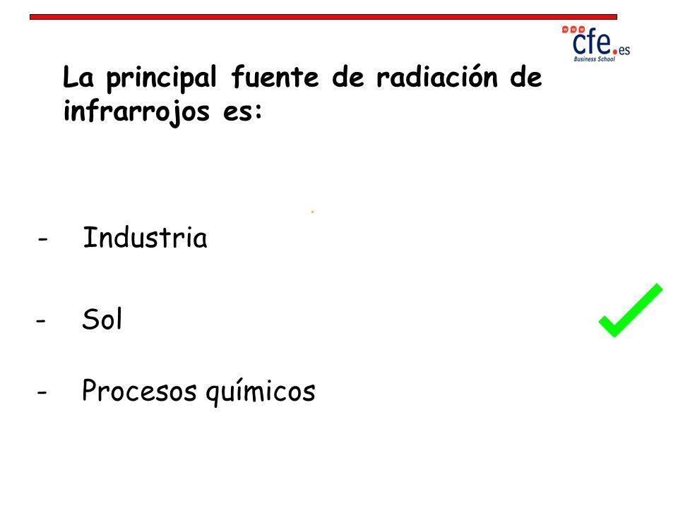 La principal fuente de radiación de infrarrojos es: