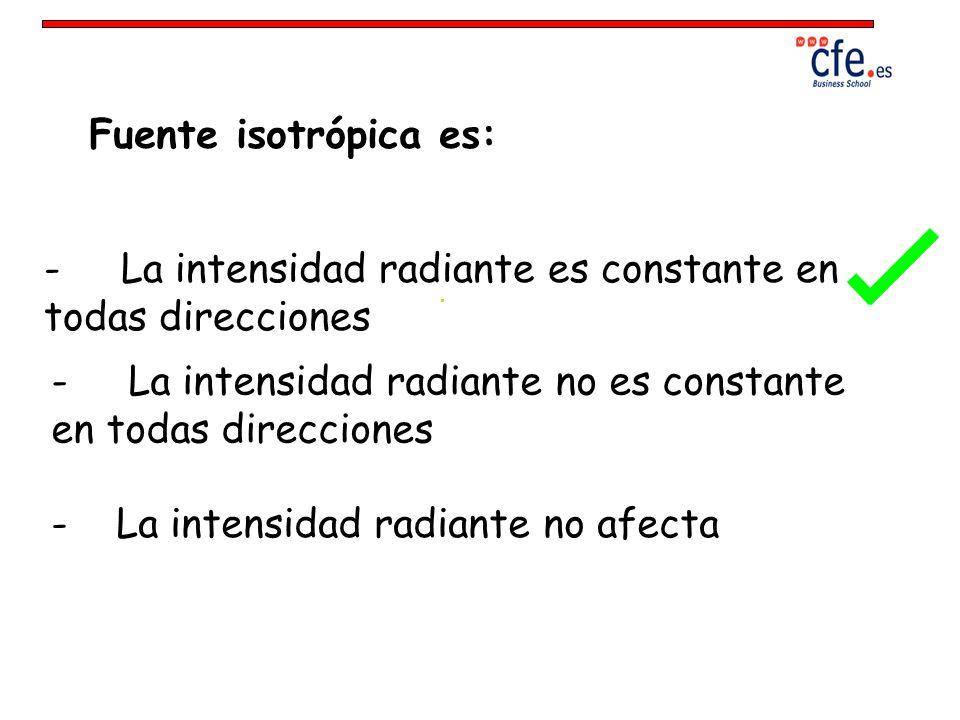 Fuente isotrópica es:- La intensidad radiante es constante en todas direcciones.