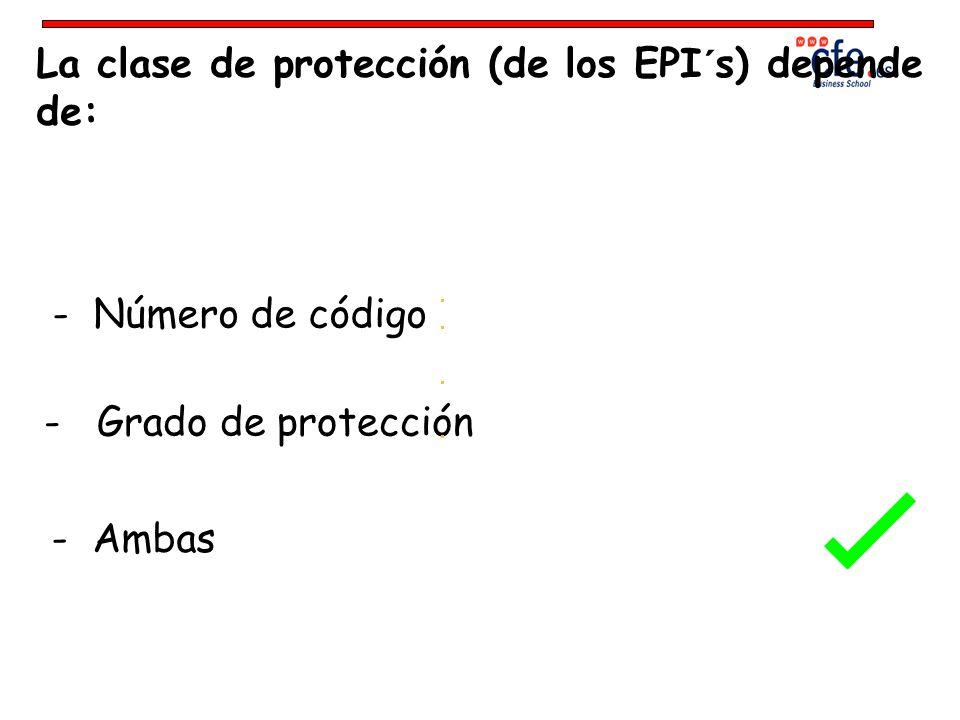 La clase de protección (de los EPI´s) depende de: