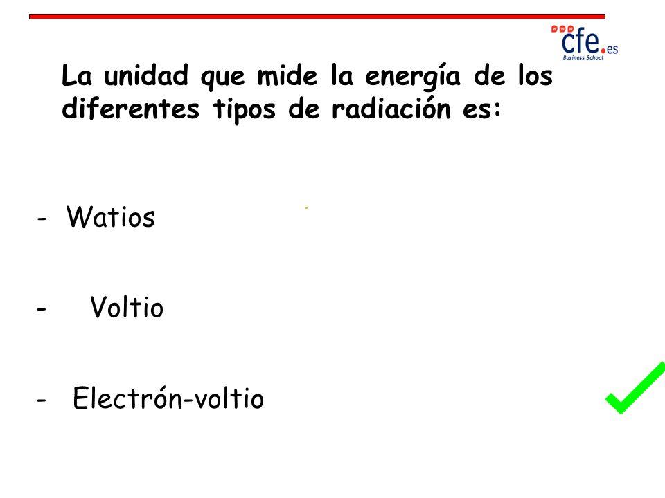 La unidad que mide la energía de los diferentes tipos de radiación es:
