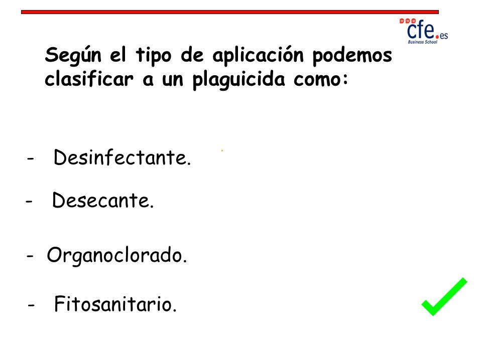 Según el tipo de aplicación podemos clasificar a un plaguicida como:
